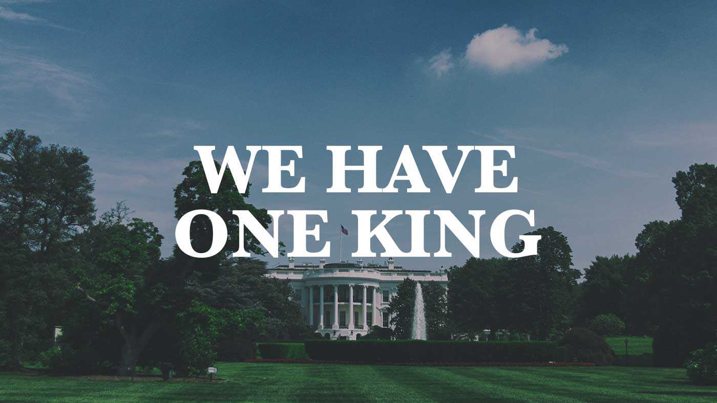 We Have One King