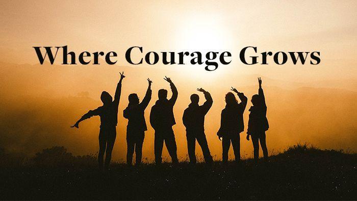 Where Courage Grows