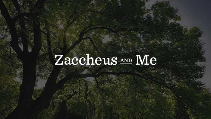 Zaccheus and Me