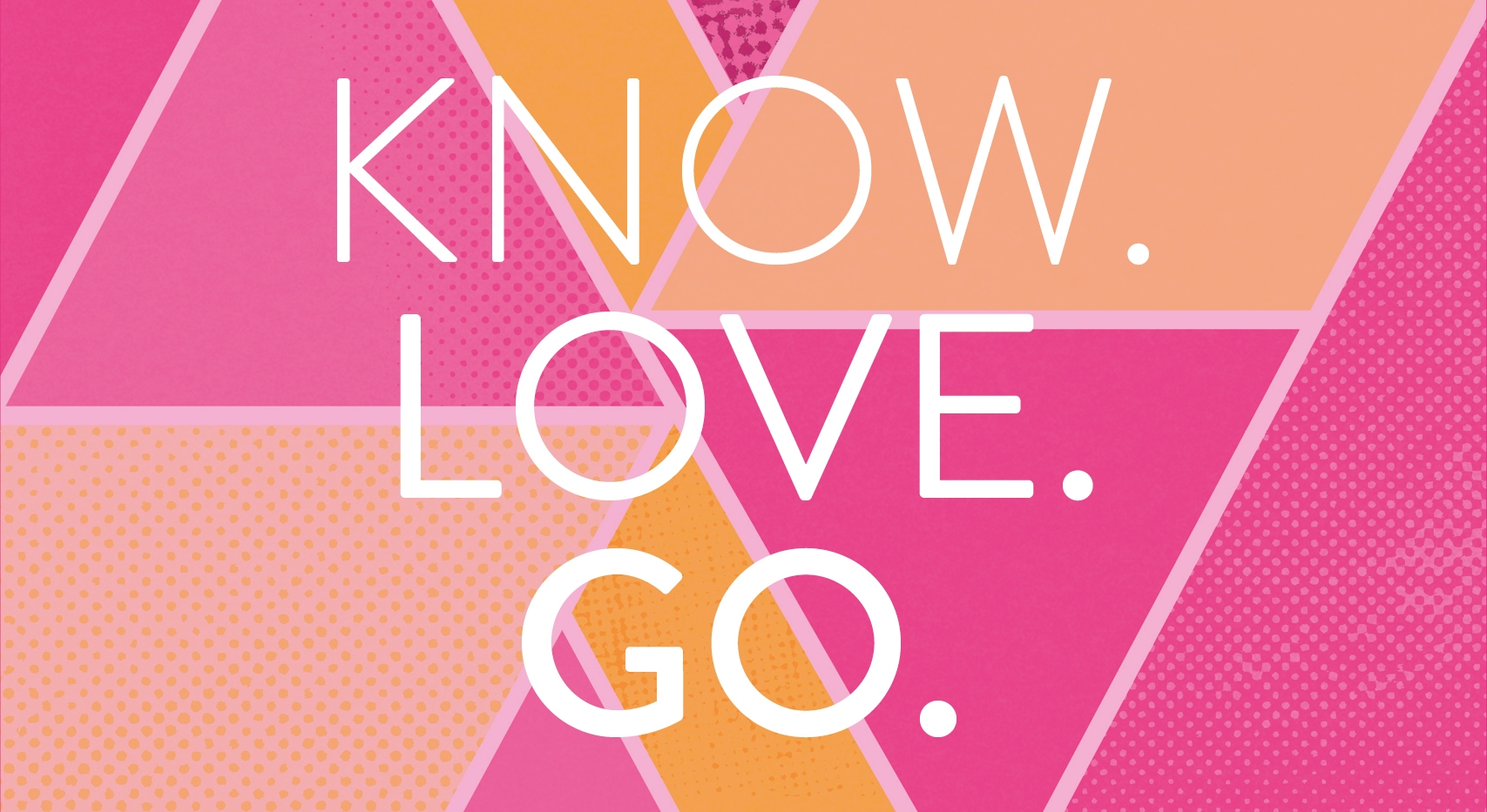 Know. Love. Go.