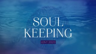 Lent 2020 Soul Keeping Sunday Screen 1