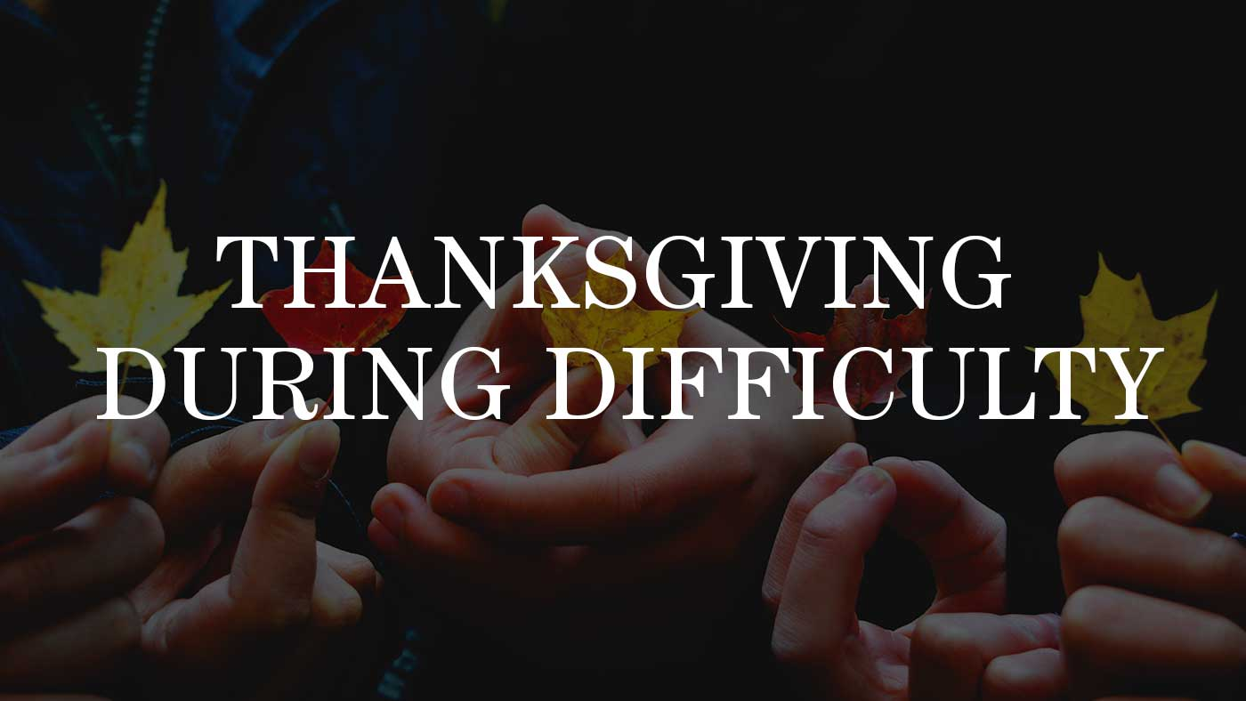 Thanksgiving During Difficulty