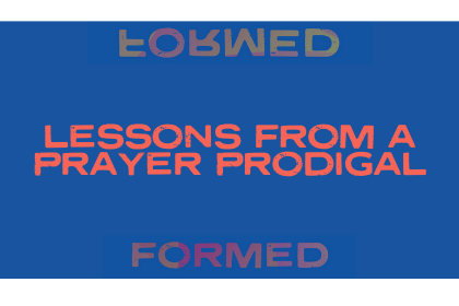 Lessons from a Prayer Prodigal
