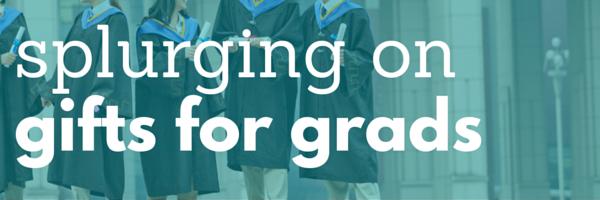 Splurging on gifts for grads