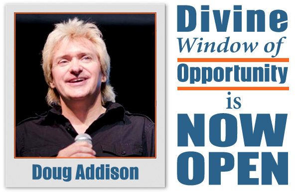 Divine Window of Opportunity is Now Open!