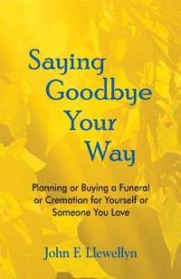"""Front cover of """"Saying Goodbye Your Way"""" by John F. Llewellyn"""