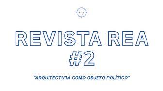 Revista REA 2: Política+Ciudad