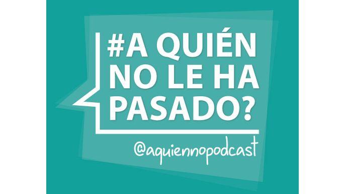 PODCAST #AQuiénNoLeHaPasado