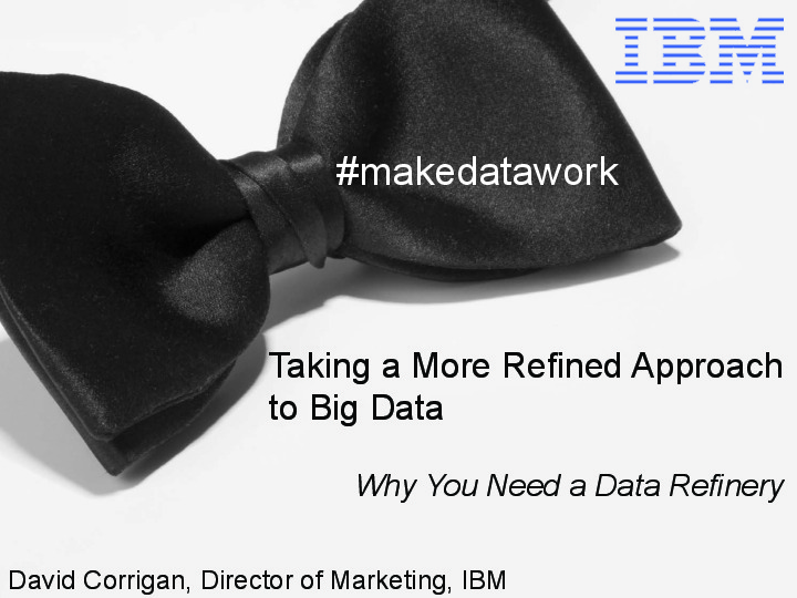 Taking a More Refined Approach to Big Data - Why You Need a Data Refinery