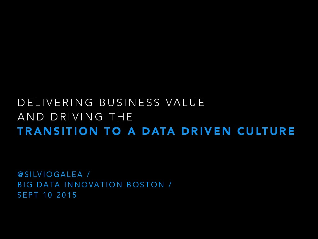 Delivering Business Value and Driving the Transition to a Data-Driven Culture