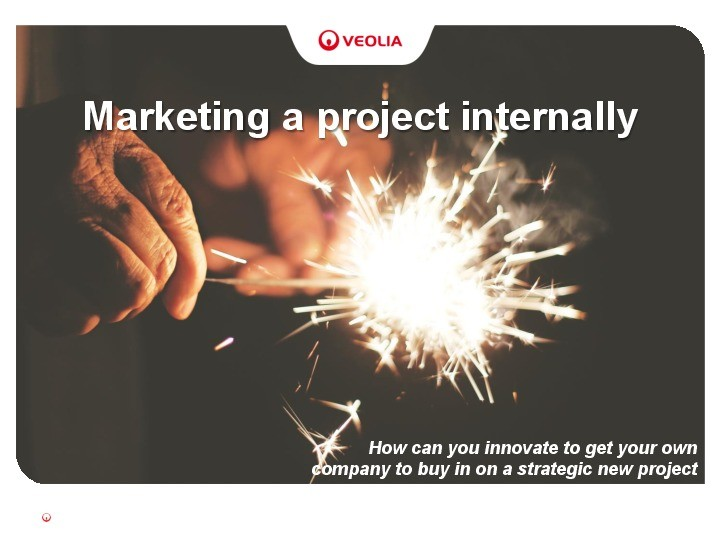 Marketing A Project Internally: How Can You Innovate to Get Your Own Company to Buy in on A Strategic New project