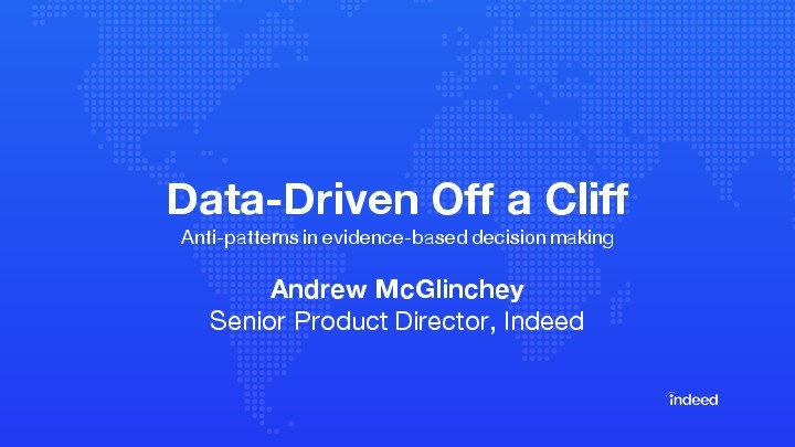 Data-Driven Off a Cliff: How to Use And Mis-use Data to Make Decisions presentation image