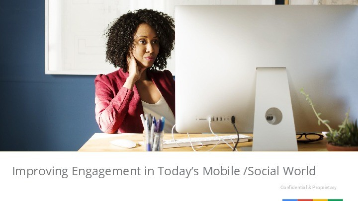 Improving Engagement in Today's Mobile /Social World