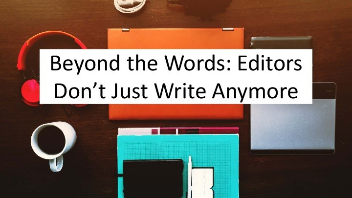 Beyond the Words: Editors Don't Just Write Anymore