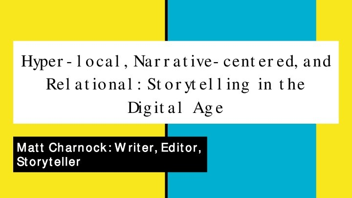 Hyper-local, Narrative-centered, and Relational: Storytelling in the Digital Age