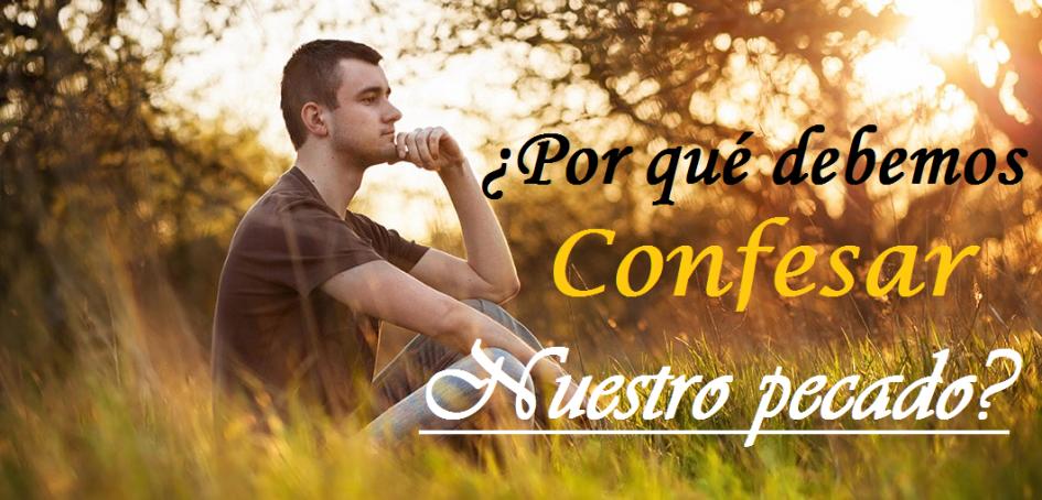 Por qué debemos confesar nuestros pecados
