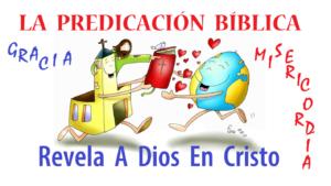 La predicación Bíblica revela a Dios