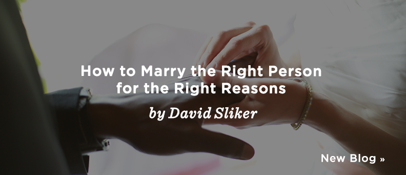 New Blog: How to Marry the Right Person for the Right Reasons by David Sliker