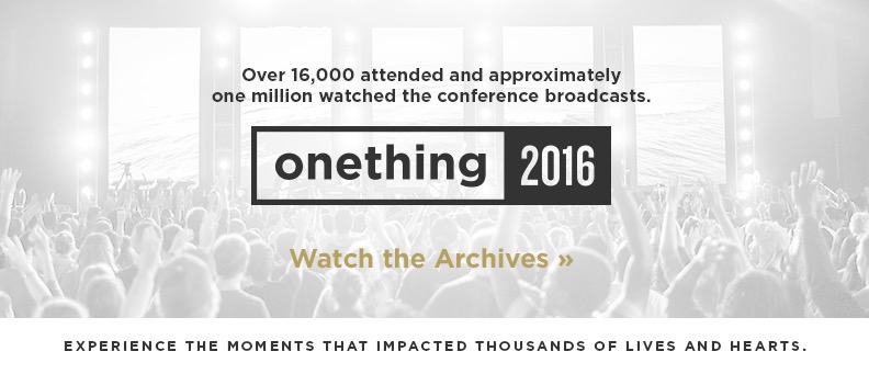 Onething 2016: Watch the Archives - Over 16,000 attended and approximately one million watched the conference broadcasts.