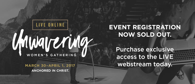Unwavering: Women's Gathering - March 30-April 1 - Lisa Bevere, Heidi Baker - Registration is full - Purchase Webstream Access