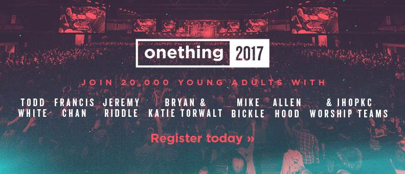 Onething 2017 - Mike Bickle, Allen Hood, Todd White, Francis Chan, Jeremy Riddle, Bryan and Katie Torwalt - Register today