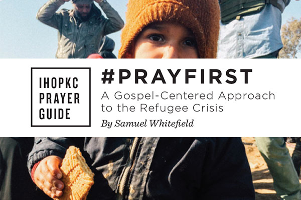 #PRAYFIRST A Gospel-Centered Approach to the Refugee Crisis by Samuel Whitefield