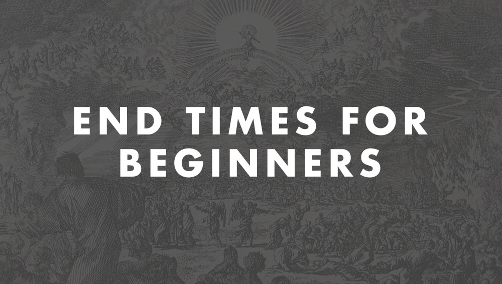 End Times for Beginners Seminar