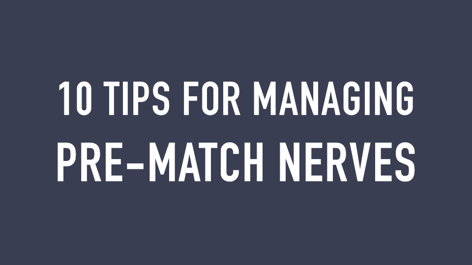 10 Tips for Managing Pre-Match Nerves