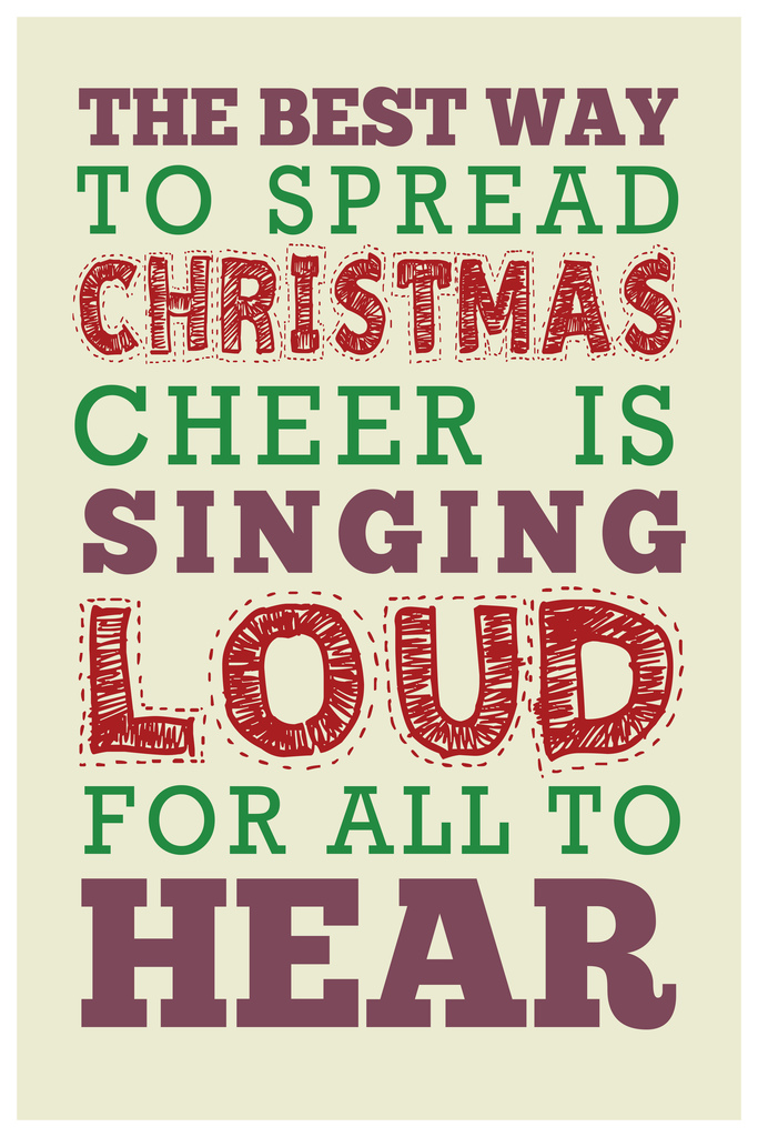 The Best Way To Spread Christmas Cheer.Details About The Best Way To Spread Christmas Cheer Singing Loud Quote Poster 12x18
