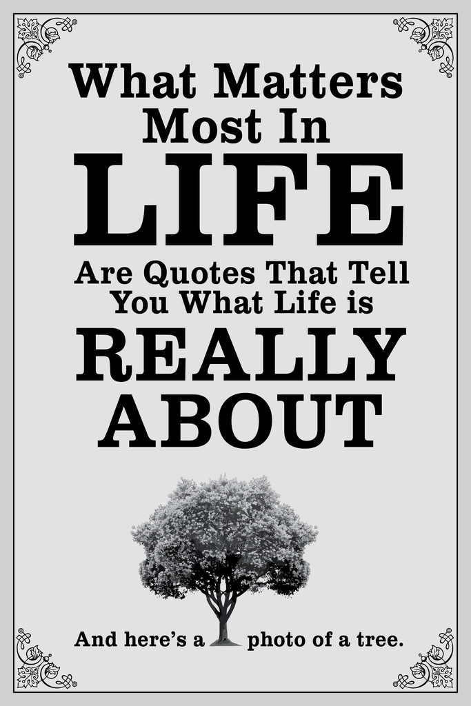 What Matters Most In Life Are Quotes Tell You Life Really Like