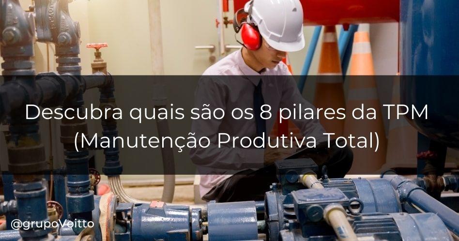 Os 8 pilares da TPM (Manutenção Produtiva Total), quais são eles?