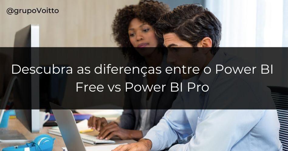 Power BI Free vs Power BI Pro: Quais as Diferenças?