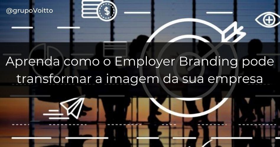 Aprenda como o Employer Branding pode transformar a imagem da sua empresa, atrair bons talentos e reduzir o turnover