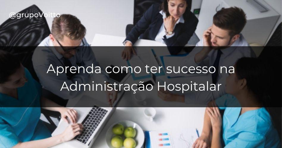 Confira o que é a administração hospitalar e  7 passos para você ter sucesso