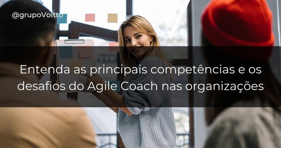 O que faz um Agile Coach? Entenda as principais competências e os desafios deste trabalho em organizações