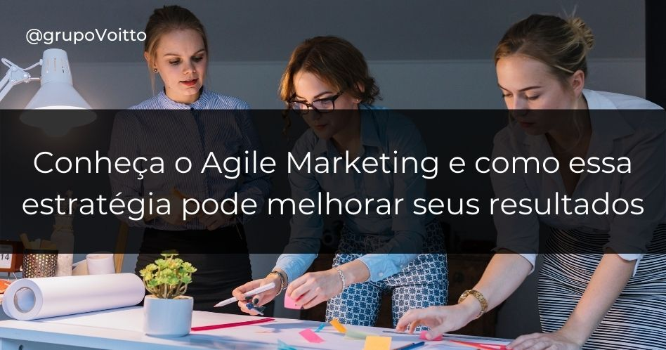 Conheça o Agile Marketing e como essa estratégia pode melhorar seus resultados