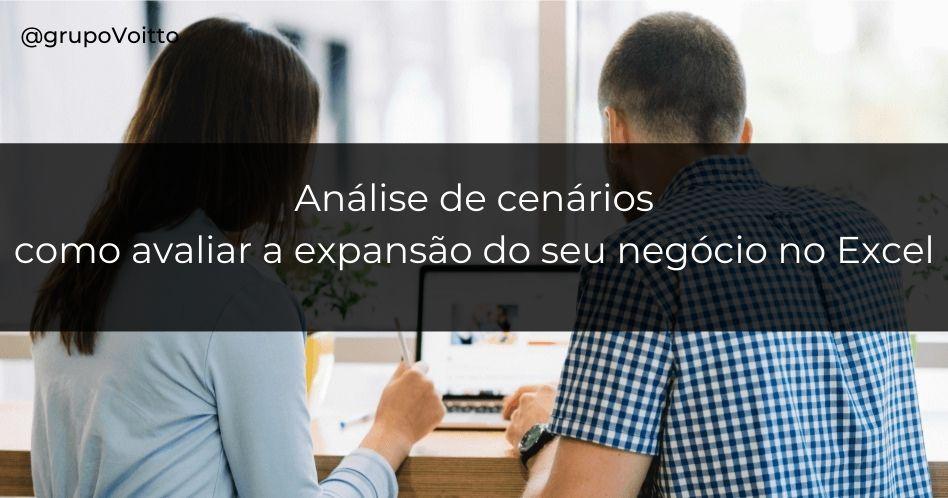 Análise de cenários: como avaliar a expansão do seu negócio no Excel