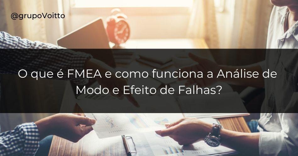 FMEA: o que é e como funciona a Análise de Modo e Efeito de Falhas?