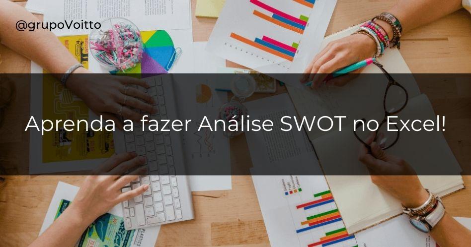 Faça sua Análise SWOT no Excel!