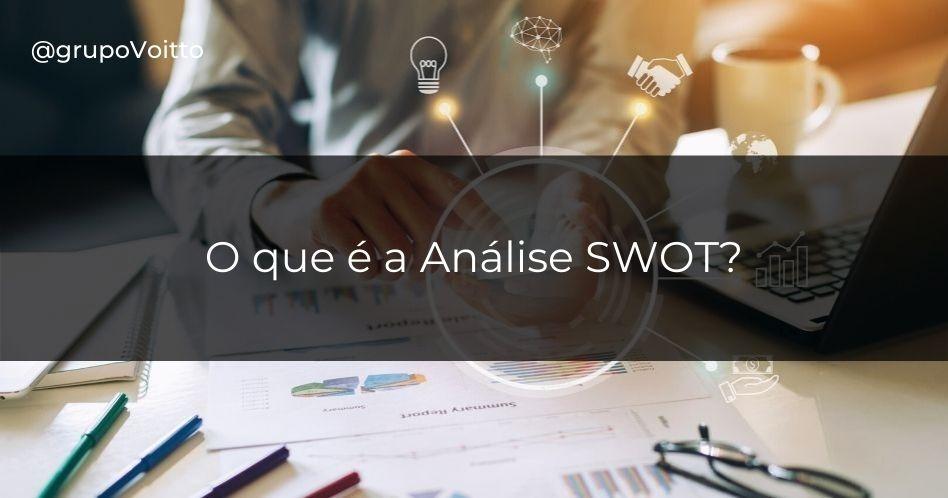 O que é a Análise SWOT e como usá-la para montar uma boa estratégia para o seu negócio