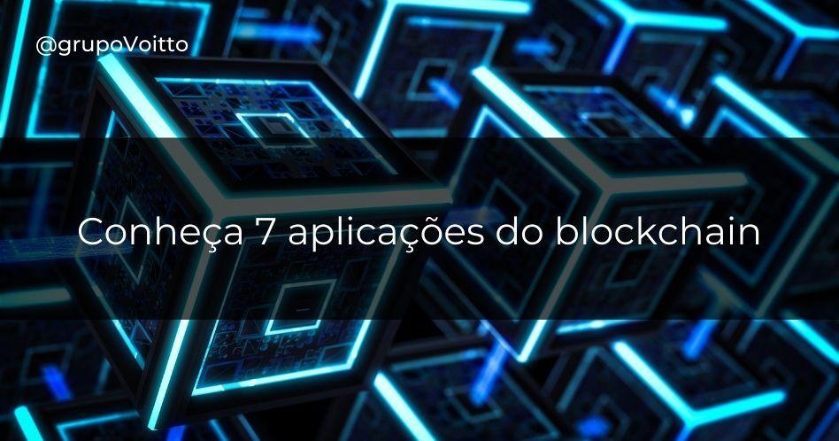 Conheça 7 aplicações do blockchain