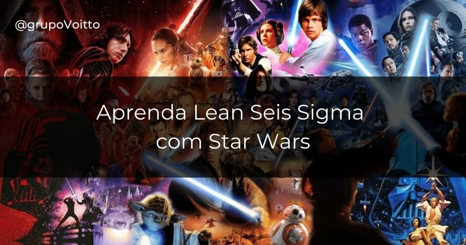 Aprenda o que é o Lean Seis Sigma com Star Wars