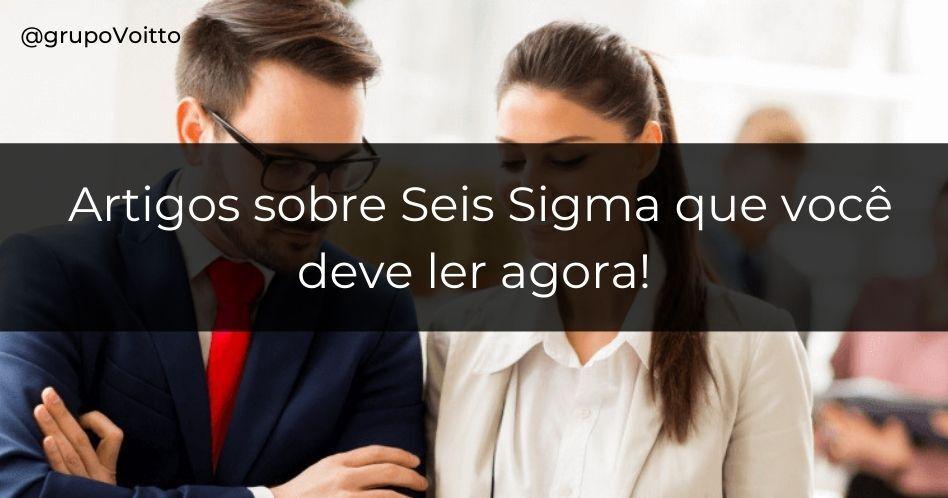 11 artigos sobre Seis Sigma que você precisa ler!