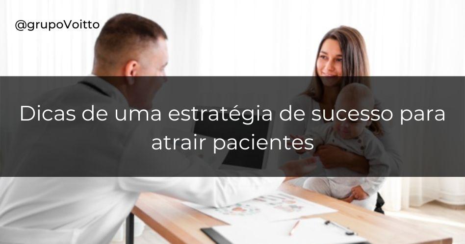 Como atrair pacientes: 9 dicas para uma estratégia de sucesso