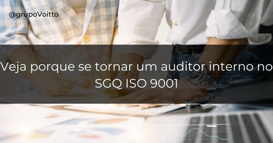 Por que devo me tornar um auditor interno no SGQ ISO 9001?