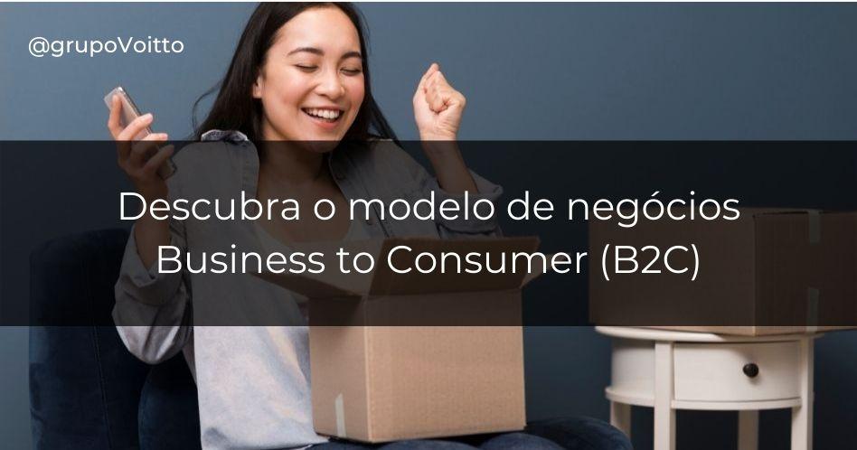 B2C: o modelo de negócios Business to Consumer