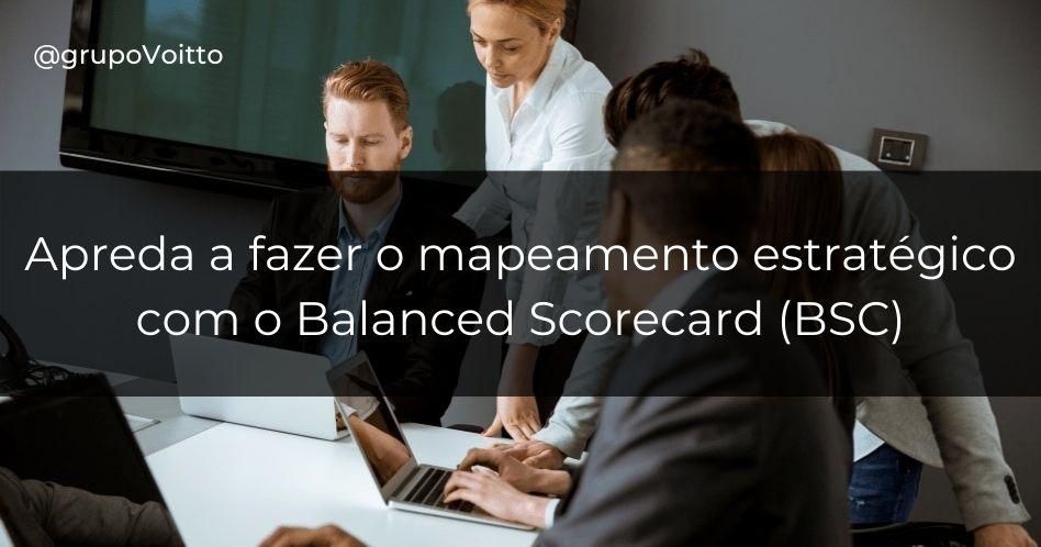 Balanced Scorecard (BSC): como fazer um mapeamento estratégico.
