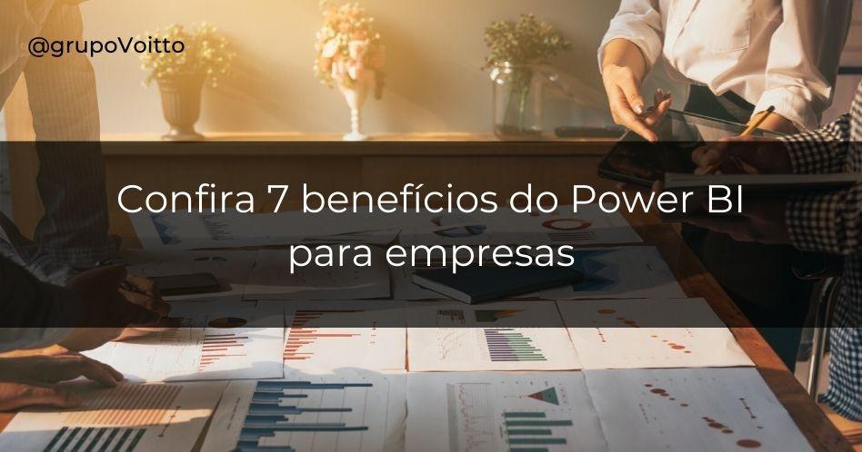 7 benefícios do Power BI para as empresas
