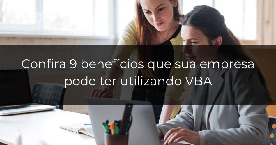 Os 9 benefícios que sua empresa pode ter utilizando o VBA