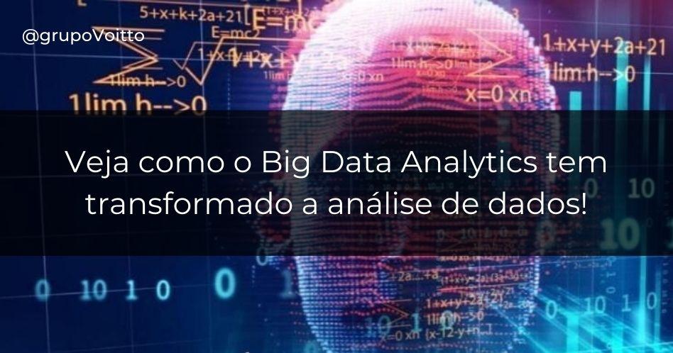 Veja como o Big Data Analytics tem transformado a compreensão e análise de grande volume de dados